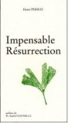 Impensable Résurrection, par Henri Persoz